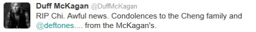 RIP Chi. Terrible nouvelle. Condoléances à la famille de Chi et aux Deftones... de la part de McKagan.