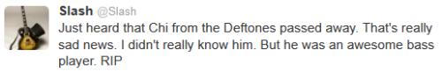 Je viens d'apprendre le décès de Chi de Deftones. C'est vraiment une triste nouvelle. Je ne le connaissais pas beaucoup, mais c'était un super joueur de basse. RIP